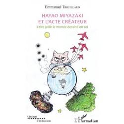 Hayao Miyazaki et l'acte créateur - Faire jaillir le monde dessiné en soi -