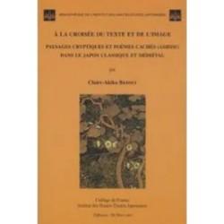 A la croisée du texte et de l'image - Paysages cryptiques et poèmes cachés (ashide) dans le Japon classique médiéval