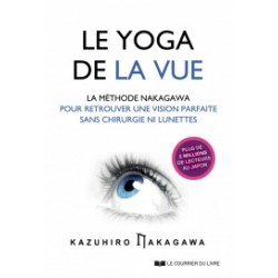 Le yoga de la vue - La méthode Nakagawa pour retrouver une vision parfaite sans chirurgie ni lunettes