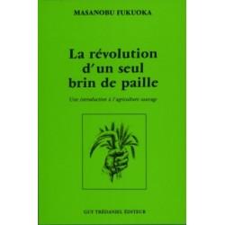 La révolution d'un seul brin de paille - Une introduction à l'agriculture sauvage 3e édition