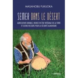 Semer dans le désert - Agriculture durable, remise en état intégrale de la terre et ultime recours pour la sécurité alimentaire