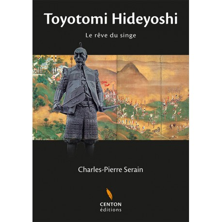 Toyotomi Hideyoshi - Le rêve du singe