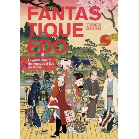 Fantastique Edo - Le guide illustré de l'ère Edo au Japon -